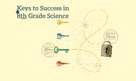 Keys to Success in 8th grade Science