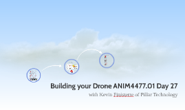 Building your Drone ANIM4477.01 Day 27