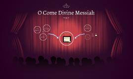 O Come Divine Messiah