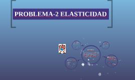 PROBLEMA-2 ELASTICIDAD