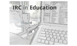 IRC in education: an M.Ed. presentation