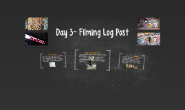 Day 3- Filming Log Post