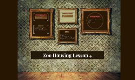 Zoo Housing Lesson 4