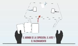 EL MUNDO DE LA EXPRESIÓN, EL ARTE Y EL RAZONAMIENTO