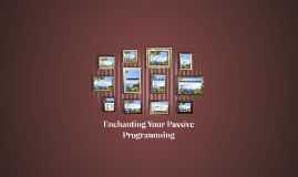 Enchanting Your Passive Programming