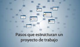 pasos que estructuran un proyecto de trabajo