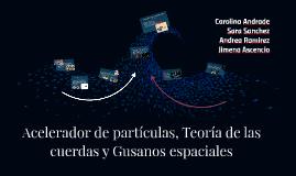 Acelerador de partículas, Teoría de las cuerdas y Gusanos es