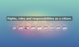 Rights, roles and responsibilities as a citizen.
