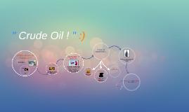 """ Crude Oil ! "" :)"