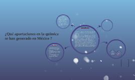 Copy of ¿Qué aportaciones en la química se han generado en México ?