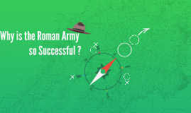 Why is the Roman Army so Successful ?