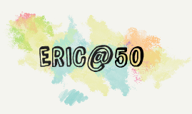 Copy of Copy of ERIC @ 50