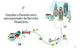 Impulsar a Panamá como pais exportador de Servicios Financie