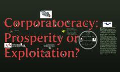 Corporatocracy: Prosperity or Exploitation?