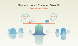 Student Loan: Curse or Benefit