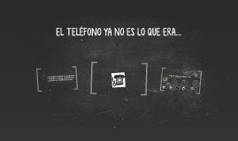 EL TELÉFONO YA NO ES LO QUE ERA...