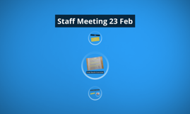 Staff Meeting 23 Feb