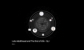 Late Adulthood and The End of Life
