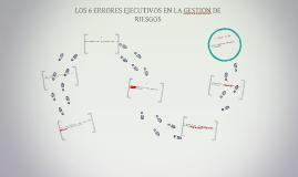 LOS 6 ERRORES EJECUTIVOS EN LA GESTION DE RIESGOS