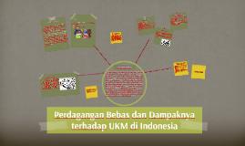Copy of Copy of Perdagangan Bebas dan Dampaknya bagi UKM di Indonesia