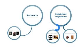 Reticencia, Regularidad y Irregularidad