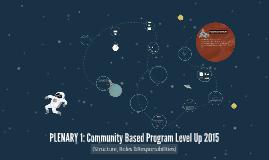 PLENARY 1: Community Based Program Level Up 2015