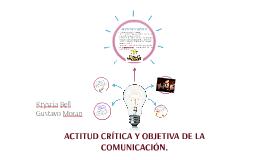 Copy of ACTITUD CRÍTICA Y OBJETIVA DE LA COMUNICACIÓN