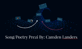 Song/Poetry Prezi By: Camden Landers
