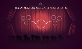DECADENCIA MORAL DEL PAPADO