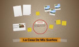 Copy of La Casa De Mis Sueños