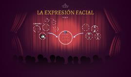 Copy of LA EXPRESIÓN FACIAL