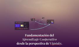 Fundamentación del Aprendizaje Cooperativo desde la perspectiva de Vigotsky.