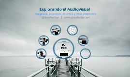 Explorando el Audiovisual