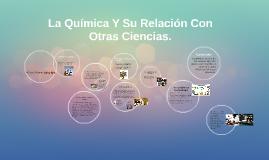 La Quimica Y Su Relacion Con Otras Ciencias.