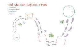 Copy of But Who Can Replace A Man English Presentation