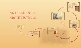 Copy of ANTESEDENTES ARCHIVISTICO