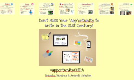 "Copy of Don't Miss Your ""App""ortunity to Write in the 21st Century!"