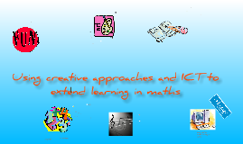Copy of Using creative approaches and ICT to extend learning in maths.