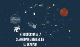 INTRODUCCION A LA SEGURIDAD E HIGIENE EN EL TRABAJO