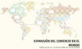 EXPANSIÓN DEL COMERCIO ENE EL MUNDO