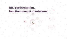 BID : PRESENTATION, FONCTIONNEMENT ET MISSIONS