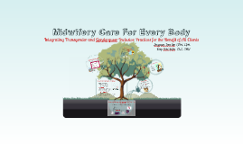Copy of Midwifery Care for Every Body
