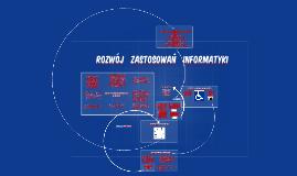 Copy of Copy of Rozwój Zastosowań Informatyki