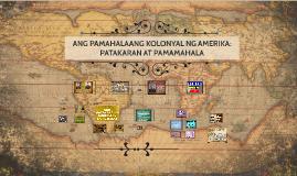Copy of ANG PAMAHALAANG KOLONYAL NG AMERIKA: PATAKARAN AT PAMAMAHALA