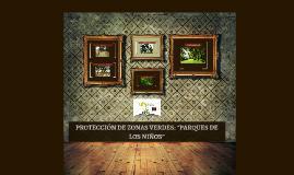 """Copy of PROTECCIÓN DE ZONAS VERDES: """"PARQUES DE LOS NIÑOS"""""""