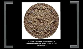 Copy of Copy of CIVILIZACIONES MESOAMERICANAS A LA LLEGADA DE LOS ESPAÑOLES...