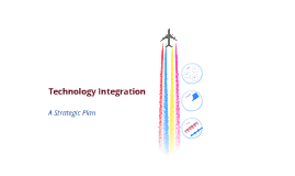 Technology Integration  - A Strategic Plan