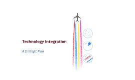 Technology Integration  - A Strategic Plan