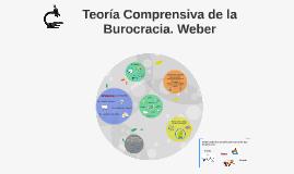 Copy of Teoría Comprensiva de la Burocracia. Weber