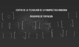 CENTRO DE LA TECNOLOGÍA DE LA MANUFACTURA AVANZADA